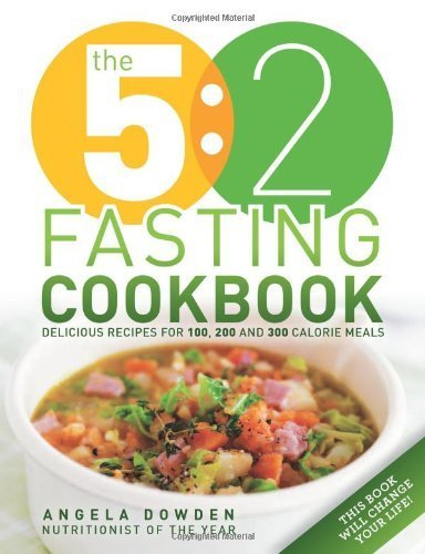 The 5:2 Diet Fasting Cookbook: More Recipes for the 2-Day Diet. Makes 500 or 600 Calorie Days Easier and Tastier by Angela Dowden (2013)