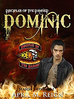 Dominic (A Vampire Biker Novel Series) Season 1 Episode 1 (Disciples of the Damned) by [Reign, April M.]
