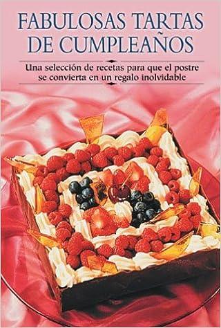 Fabulosas tartas de cumpleaños: Una selección de recetas ...