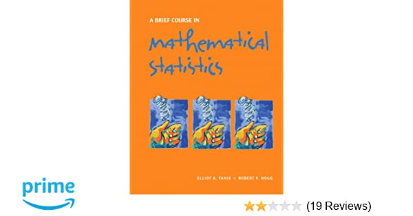Amazon a brief course in mathematical statistics 9780131751392 amazon a brief course in mathematical statistics 9780131751392 elliot a tanis robert v hogg books fandeluxe Image collections