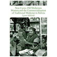 New Cures, Old Medicines: Women and the Commercialization of Traditional Medicine in Bolivia (Case Studies in Cultural Anthropology)