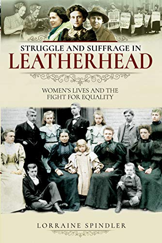 Struggle and Suffrage in Leatherhead: Women's Lives and the Fight for Equality