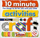10 Minute Activities: Craft: Fun Things To Do For You and Your Child (10 Minute Toddler)