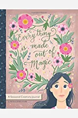 Everything is Made Out of Magic: A Seasonal Creativity Journal Paperback