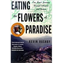 EATING THE FLOWERS OF PARADISE: One Mans Journey Through Ethiopia: One Man's Journey Through Ethiopia and Yemen