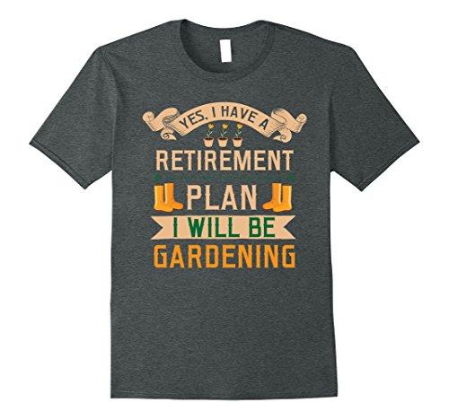 Mens Gardening Shirt Yes I Have A Retirement Plan Gardeners Gifts XL Dark Heather