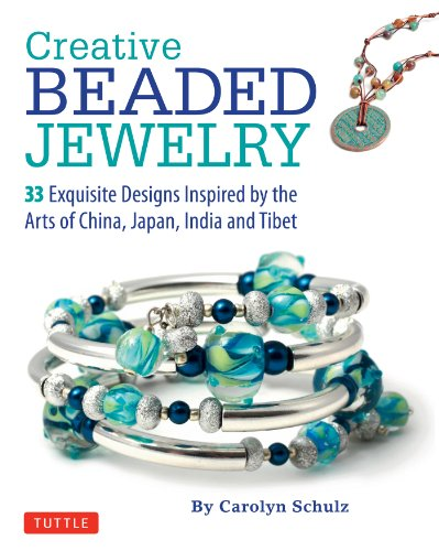 Creative Beaded Jewelry: 33 Exquisite Designs Inspired by the Arts of China, Japan, India and Tibet