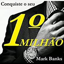 Conquiste o Seu Primeiro Milhão [Make Your First Million] Audiobook by Mark Banks Narrated by Leobaldo Prado