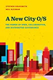 img - for A New City O/S: The Power of Open, Collaborative, and Distributed Governance (Brookings / Ash Center Series,