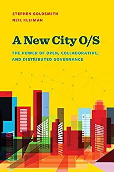 """A New City O/S: The Power of Open, Collaborative, and Distributed Governance (Brookings / Ash Center Series, """"Innovative Governance in the 21st Century"""") de [Goldsmith, Stephen, Kleiman, Neil]"""