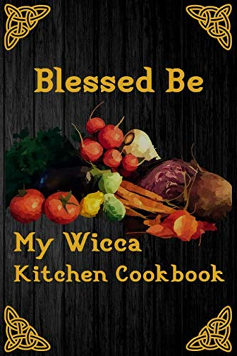 Blessed Be My Wicca Kitchen Cookbook: Blank Recipe Write In Cook Book For Food Cooking And Ritual Potions Keepsake Journal Celtic Pentacle ()