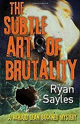 The Subtle Art of Brutality: Volume 1 (A Richard Dean Buckner Novel)