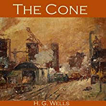 The Cone Audiobook by H. G. Wells Narrated by Cathy Dobson