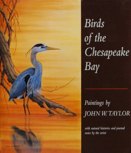 Birds of the Chesapeake Bay: Paintings by John W. Taylor, with Natural Histories and Journal Notes by the Artist