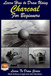 Learn How to Draw Using Charcoal for Beginners (English Edition)
