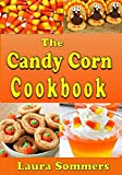 The Candy Corn Cookbook: Recipes for Halloween (Cooking for the Holidays) (Volume 1)