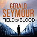 Field of Blood Audiobook by Gerald Seymour Narrated by John O'Mahony
