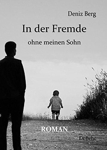 In der Fremde ohne meinen Sohn - Roman