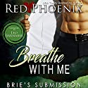 Breathe with Me: Brie's Submission, Volume 12 Audiobook by Red Phoenix Narrated by Leo Barnabas