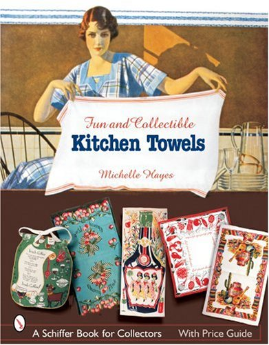 Fun & Collectible Kitchen Towels: 1930s to 1960s (Schiffer Book for Designers and Collectors)