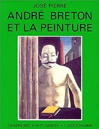 André Breton et la peinture par José Pierre