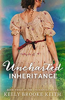 Uncharted Inheritance by [Keith, Keely Brooke]