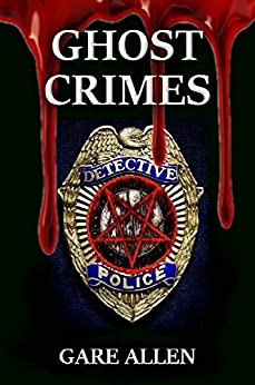 Ghost Crimes: Based on Actual Paranormal Cases by [Allen, Gare]