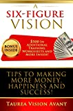A Six Figure Vision: Tips to Making More Money Happiness and Success