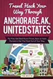 Travel Hack Your Way Through Anchorage, AK, United States: Fly Free, Get Best Room Prices, Save on Auto Rentals & Get The Most Out of Your Stay
