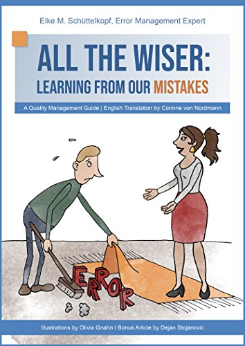 All the Wiser: Learning from Our Mistakes - A Practical Quality Management Guide for People from All Walks of Life