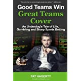 Good Teams Win, Great Teams Cover: An Underdog's Tale of Life, Gambling and Sharp Sports Betting