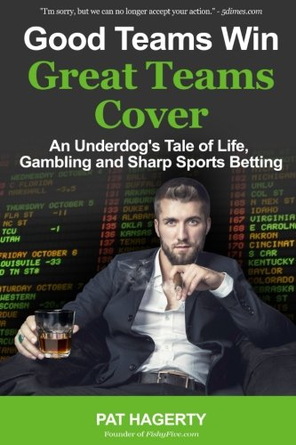 Good Teams Win, Great Teams Cover: An Underdog's Tale of Life, Gambling and Sharp Sports Betting (Best Way To Make Money Playing Craps)