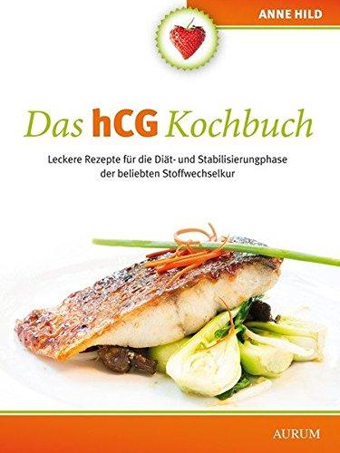 Das hCG Kochbuch: LeckereRezeptefürdieDiät-undStabilisierungphasederbeliebtenStoffwechselkur