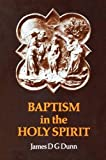 Baptism in the Holy Spirit: A Re-examination of the New Testament on the Gift of the Spirit