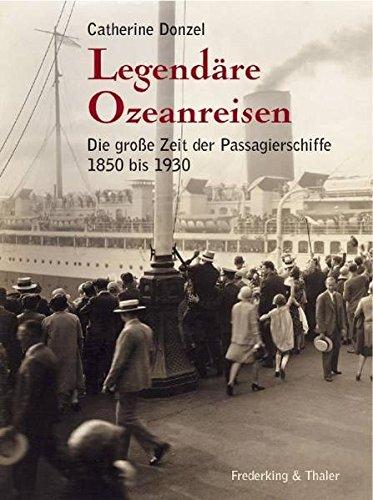 Legendäre Ozeanreisen: Die grosse Zeit der Passagierschiffe von 1850 bis 1930