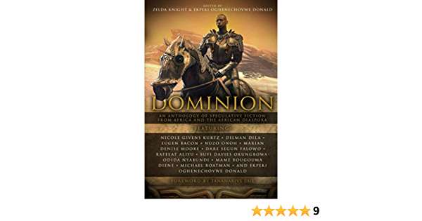 Dominion: An Anthology of Speculative Fiction from Africa and ...