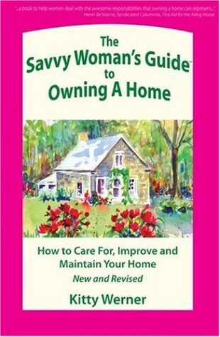 The Savvy Woman's Guide to Owning a Home: How to Care For, Improve and Maintain Your Home, 2nd Edition