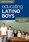 Educating Latino Boys : Looking Forward, Looking Positive, Campos, David, 1452235023