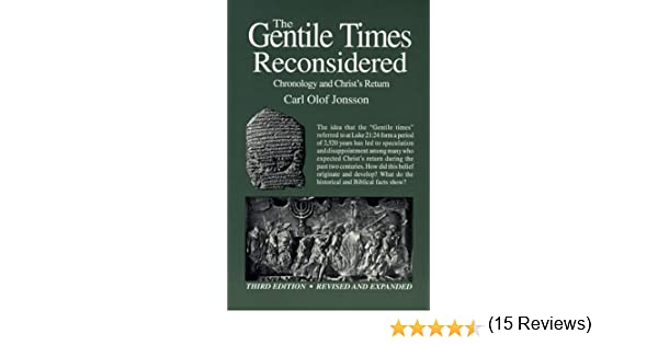 The Gentile Times Reconsidered: Chronology & Christs Return: Carl O. Jonsson: 9780914675068: Amazon.com: Books