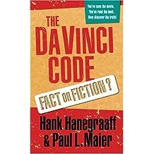 The Da Vinci Code: Fact or Fiction?: A Critique of the Novel by Dan Brown