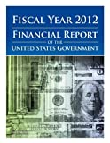 Fiscal Year 2012 Financial Report of the United States Government, United States Government GAO Government Accountability Office, 1482566451