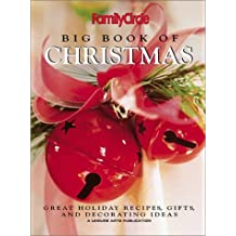 Big Book of Christmas: Family Circle, Great Holiday Recipes, Gifts, and Decorating