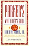 PARKER'S WINE BUYER'S GUIDE, 5TH EDITION : Complete, Easy-to-Use Reference on Recent Vintages, Prices, and Ratings for More Than 8,000 Wines from All the Major Wine Regions