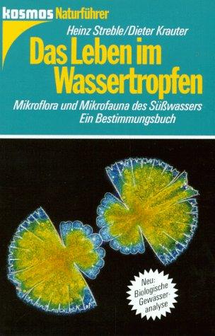 Das Leben im Wassertropfen. Mikroflora und Mikrofauna des Süßwassers