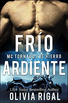 FRIO ARDIENTE - MC Tornados de Hierro n° 2 (Spanish Edition) by [Rigal, Olivia]
