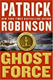 Ghost Force, Patrick Robinson, 0060746912
