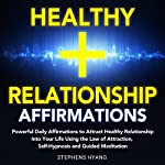 Healthy Relationship Affirmations: Powerful Daily Affirmations to Attract Healthy Relationships into Your Life Using the Law of Attraction, Self-Hypnosis and Guided Meditation | Stephens Hyang