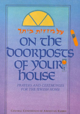 On the Doorposts of Your House: Prayers and Ceremonies for the Jewish Home