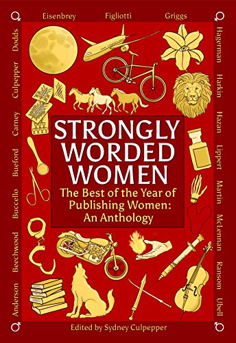 Books : Strongly Worded Women: The Best of the Year of Publishing Women: An Anthology