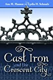 Cast Iron and the Crescent City, Lydia Schmalz and Ann Masson, 1589809947